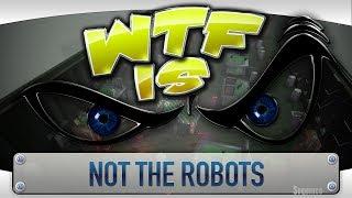 getlinkyoutube.com-► WTF Is... - Not the Robots ?