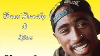 2pac & Bruce Hornsby - Change the way it is Ma$hup