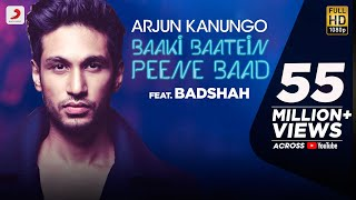 getlinkyoutube.com-Baaki Baatein Peene Baad - Arjun Kanungo feat. Badshah | Nikke Nikke Shots | Party Song of The Year