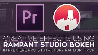 Creative Effects in Adobe Premiere Pro Using Rampant Studio Bokeh and FXFactory Random Crop
