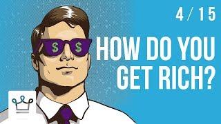 How Do You Get Rich?