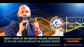 MIGHTY VISION OF THE GREATEST HEALING ANOINTING OF THE LORD UPON HIS SERVANT THE MIGHTIEST PROPHET