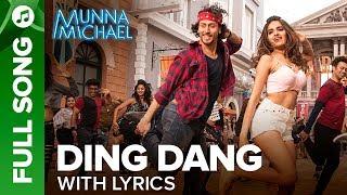 Ding Dang   Full Song With Lyrics   Munna Michael 2017   Tiger Shroff & Nidhhi Agerwal