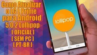 getlinkyoutube.com-Como Atualizar o LG L Prime para Android 5.0.2 Lollipop [OFICIAL][SEM PC][PT BR]