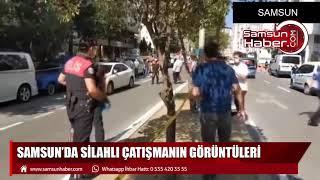 Samsun'da silahlı çatışmanın görüntüleri