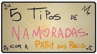 getlinkyoutube.com-5 TIPOS DE NAMORADAS, COM PATHY DOS REIS