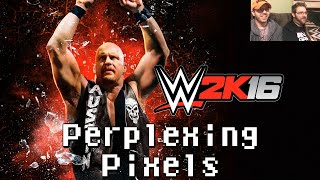 Perplexing Pixels: WWE 2K16 (PS4) (review/commentary) Ep139