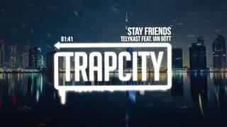 getlinkyoutube.com-TELYKast - Stay Friends (feat. Ian Gott)