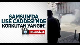 Samsun'da Lise Caddesi'nde korkutan yangın