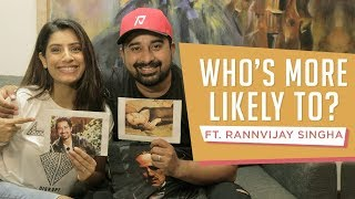 Who's More Likely To ? Ft. Rannvijay Singha   Gaelyn Mendonca