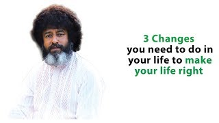 3 Changes you need to do in your life to make your life right