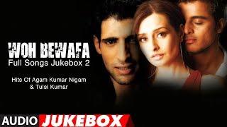 Woh Bewafa Full Songs Jukebox 2 - Hits Of Agam Kumar Nigam & Tulsi Kumar