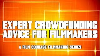 Expert Crowdfunding Advice For Filmmakers