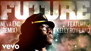 Future - Neva End (Remix) (ft. Kelly Rowland)
