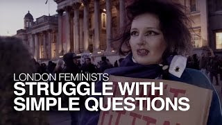 London: Feminists Can't Answer Simple Questions.