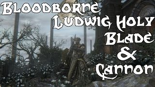 getlinkyoutube.com-Bloodborne PvP - Ludwig Holy Blade and Cannon
