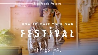 Free People - How to Make Your Own Festival