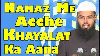 Shaitan Bure Khayalat Dalta Hai Aur Farishte Acche To Namaz Me Acche Khayal Aaye To Kya Ye Farishte