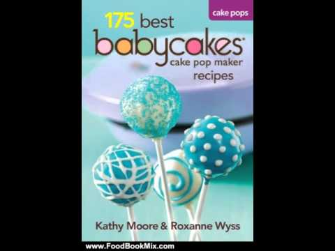 Easy Raw Food Recipes Food Book Review: 175 Best Babycakes Cake Pop Maker Recipes by Kathy Moore, Ro