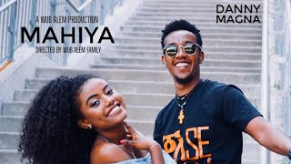 Danny Magna   Mahiya | ማሂያ   New Ethiopian Music 2018 (official Video)