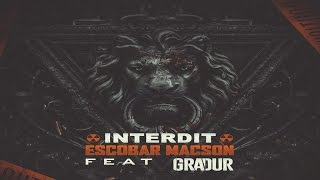 Escobar macson - Interdit (ft. Gradur)