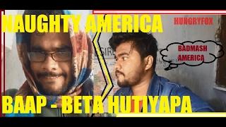 NAUGHTY AMERICA  BADMASH AMERICA BAAP-BETA HUTIYAPA 