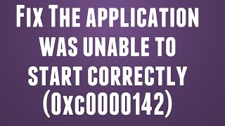 How To Fix The application was unable to start correctly (0xc0000142)