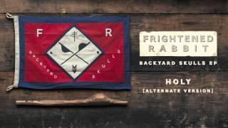 "Listen to Frightened Rabbit - ""Holy [Alternate Version]"" (Streaming Music)"
