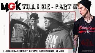 getlinkyoutube.com-Till I Die Part II - MGK Feat. Bone Thugs N Harmony, Ray Cash, French Montana & Yo Gotti