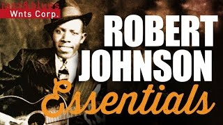 getlinkyoutube.com-Robert Johnson - Essential Mississippi Delta Blues