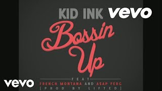 Kid Ink - Bossin' Up (ft. A$AP Ferg & French Montana)