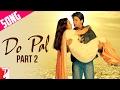 Do Pal - Song - Part 2 | Veer-Zaara | | Shah Rukh Khan | Preity Zinta