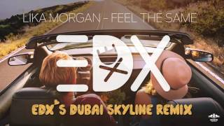 getlinkyoutube.com-Lika Morgan - Feel The Same (EDX's Dubai Skyline Remix)