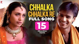 Chhalka Chhalka Re - Full Song | Saathiya | Vivek Oberoi | Rani Mukerji