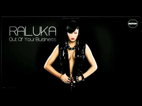 Raluka - Out Of Your Business [New Song 2011 Premiere Exclusive] Original Song