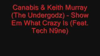 Canabis & Keith Murray (The Undergodz) - Show Em What Crazy Is