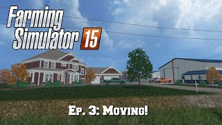 Let's Play FS15: Ep. 3: Moving!