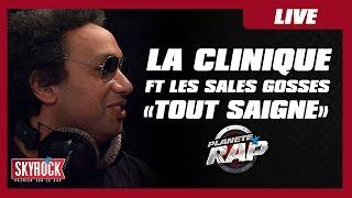 La Clinique - Tout Saigne (ft. Les Sales Gosses ) en live dans Planète Rap