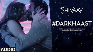 DARKHAAST Full Audio Song     SHIVAAY     Arijit Singh & Sunidhi Chauhan   Ajay Devgn   T-Series