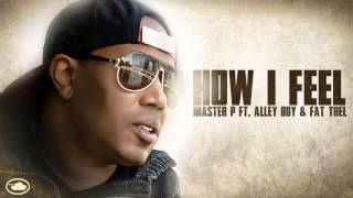 Master P - How I Feel (ft. Alley Boy & Fat Trel)