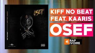 KIFF NO BEAT - OSEF feat KAARIS ( Audio )
