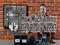 How Much Ammo Do I Really Need??