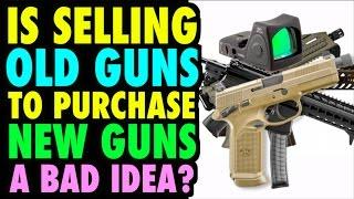 Selling Old Guns to Buy New Guns (Bad Idea?)
