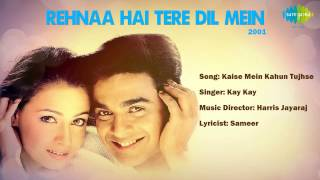 Kaise Mein Kahun Tujhse - Rehnaa Hai Terre Dil Mein (2001) - Dia Mirza, R Madhavan