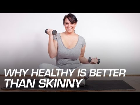 Why Healthy is Better Than Skinny