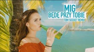 getlinkyoutube.com-Mig - Będę przy Tobie (Tom Socket Remix)