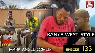 KANYE WEST STYLE (Mark Angel Comedy) (Episode 133)