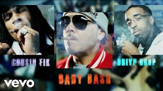 Baby Bash - Blow It In Her Face (feat. Cousin Fik & Driyp Drop)