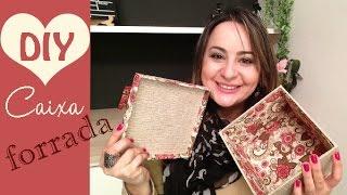 CAIXA FORRADA COM DOIS TECIDOS ( é fácil !)  por Camila Camargo