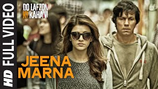Jeena Marna Full Video Song | Do Lafzon Ki Kahani | Randeep Hooda, Kajal Aggarwal